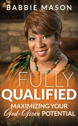 Fully Qualified Maximizing Your God Given Potential (Book)